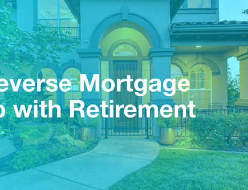 How a Reverse Mortgage May Help with Retirement